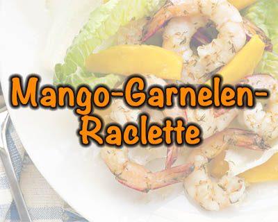Mango-Garnelen-Raclette