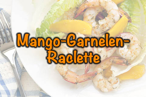 Mango-Garnelen Raclette
