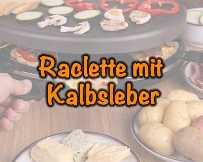 Raclette mit Kalbsleber