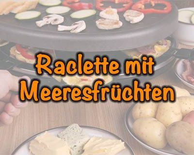 Raclette mit Meeresfrüchten
