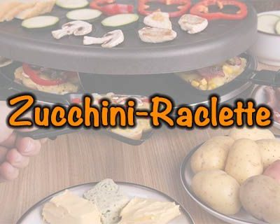 Rucchini-Raclette