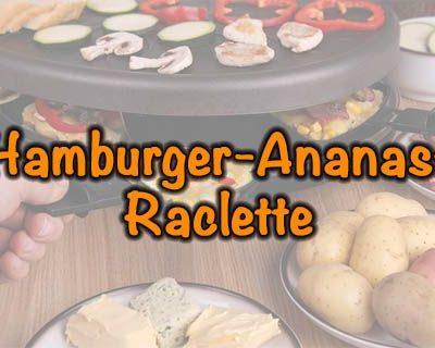 Hamburger-Ananas-Raclette