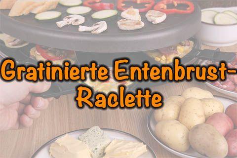 Gratinierte Entenbrust-Raclette