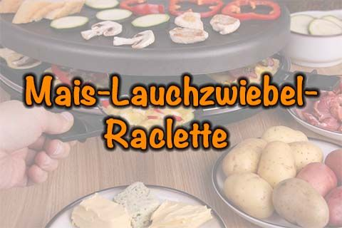 Mais-Lauchzwiebel-Raclette