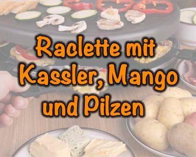 Raclette mit Kassler, Mango und Pilzen