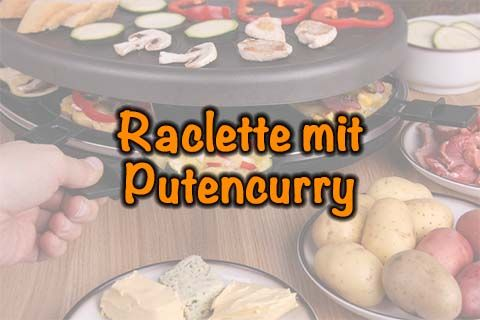 Raclette mit Putencurry