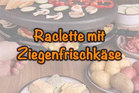 Raclette mit Ziegenfrischkäse