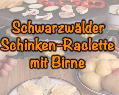 Schwarzwälder Schinken-Raclette mit Birne