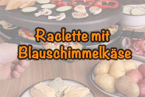 Raclette mit Blauschimmelkäse