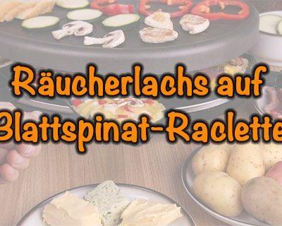 Räucherlachs auf Blattspinat-Raclette