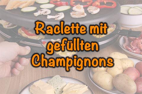 Raclette mit gefüllten Champignons